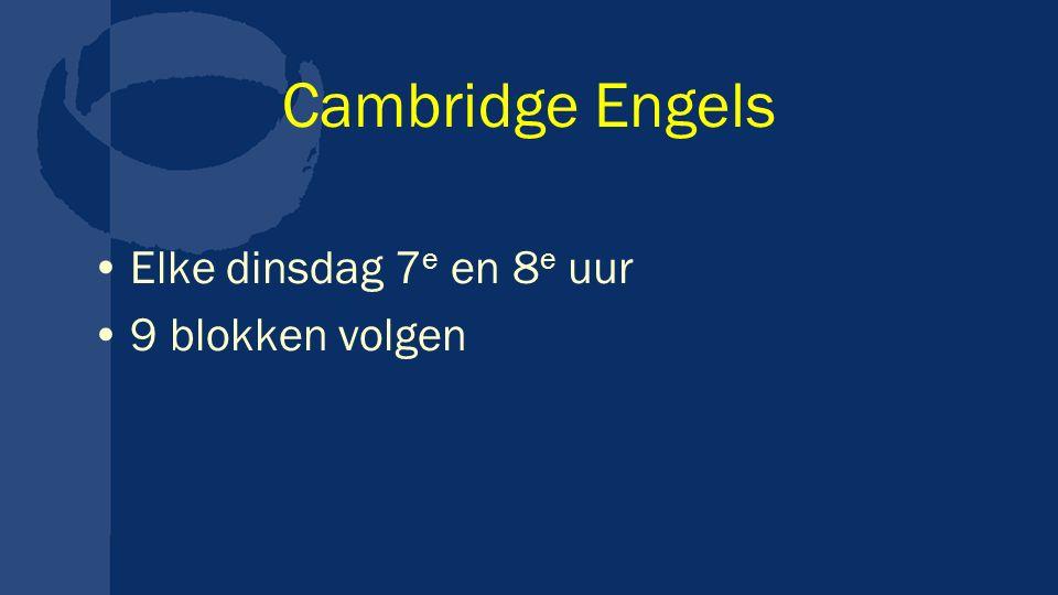 Cambridge Engels Elke dinsdag 7e en 8e uur 9 blokken volgen