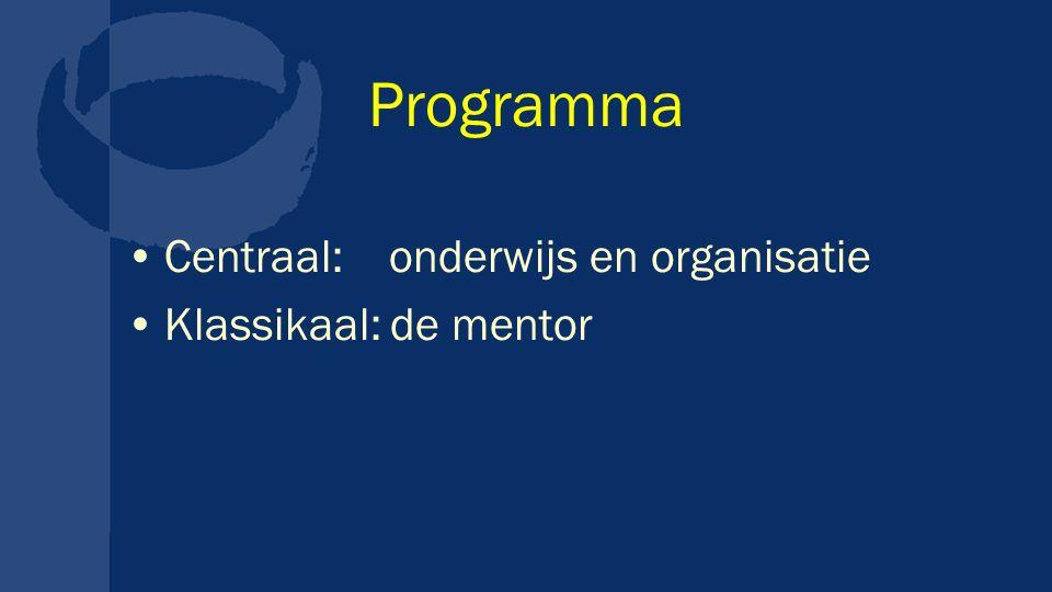 Programma Centraal: onderwijs en organisatie Klassikaal: de mentor