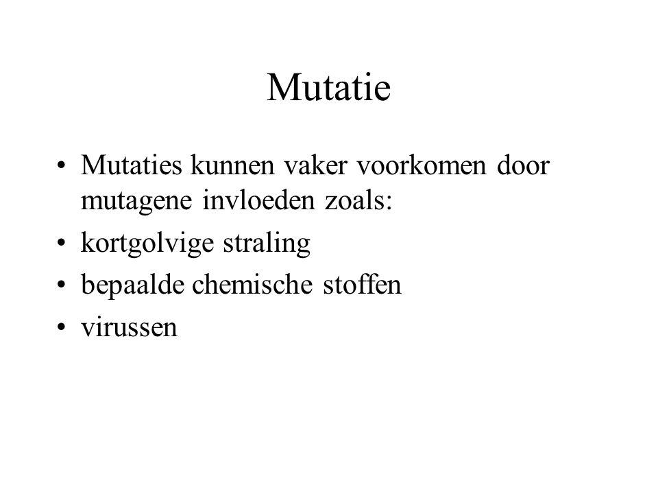 Mutatie Mutaties kunnen vaker voorkomen door mutagene invloeden zoals: