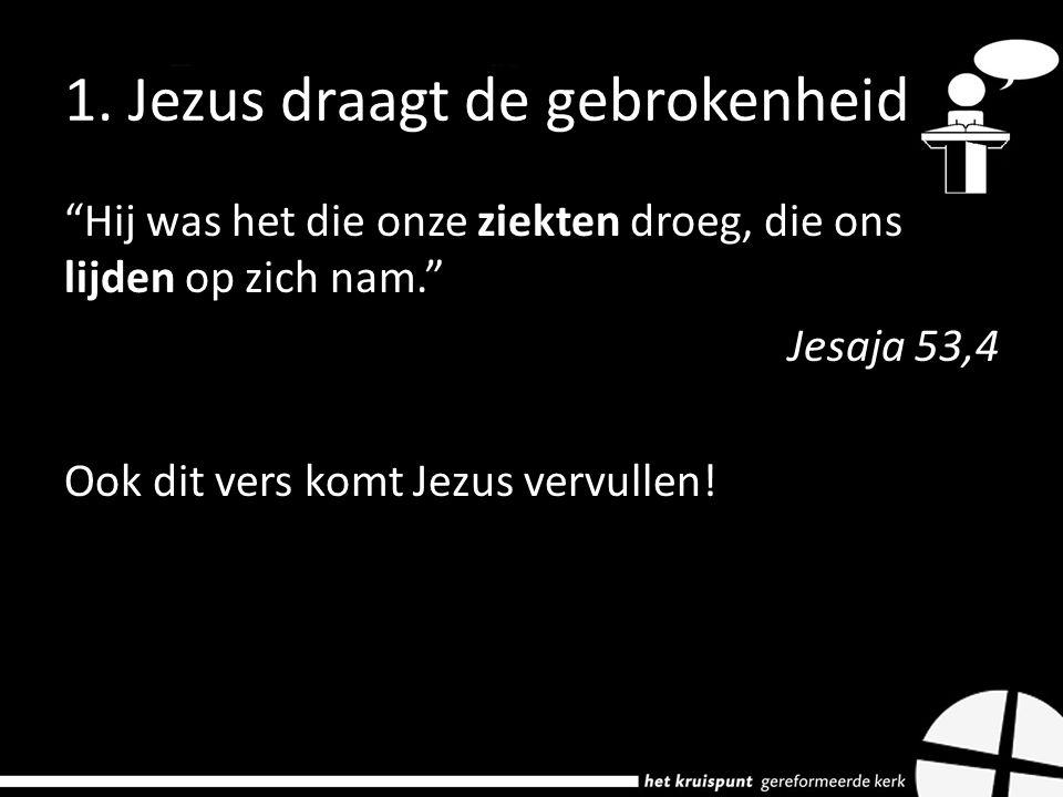 1. Jezus draagt de gebrokenheid