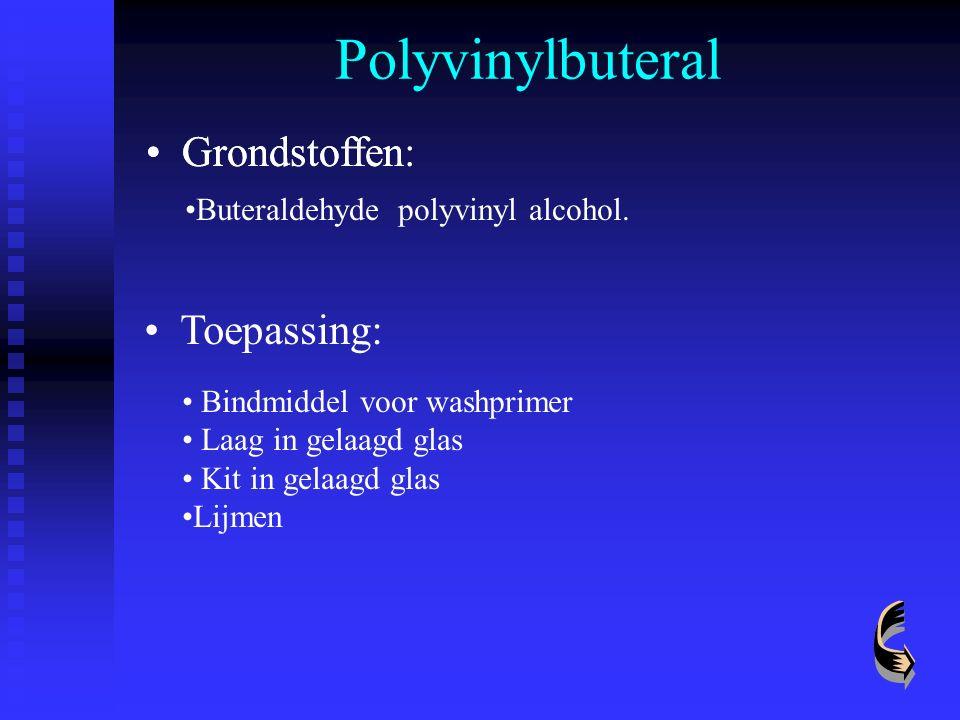 Polyvinylbuteral Grondstoffen Grondstoffen: Toepassing: