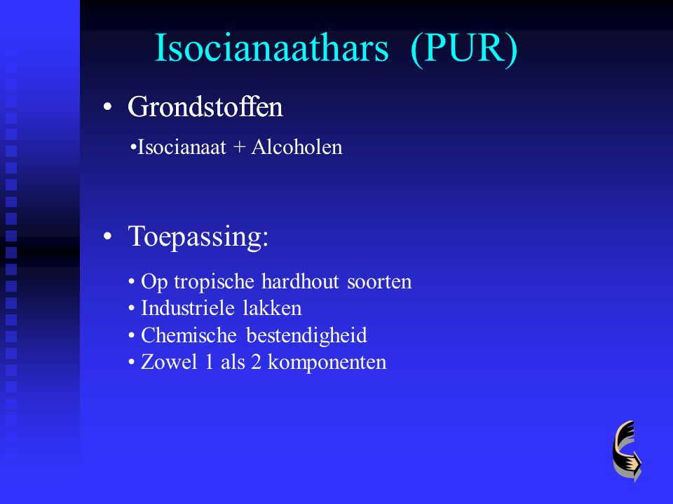 Isocianaathars (PUR) Grondstoffen Grondstoffen Toepassing: