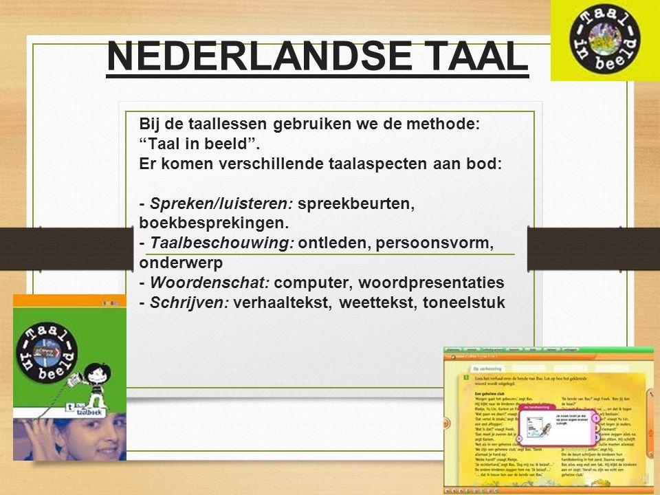 NEDERLANDSE TAAL Bij de taallessen gebruiken we de methode: Taal in beeld . Er komen verschillende taalaspecten aan bod:
