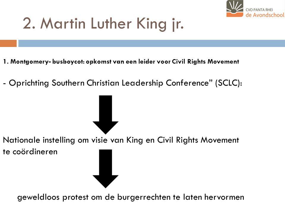2. Martin Luther King jr. 1. Montgomery- busboycot: opkomst van een leider voor Civil Rights Movement.