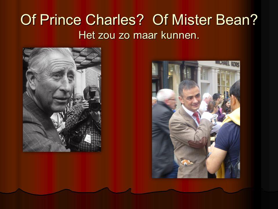 Of Prince Charles Of Mister Bean Het zou zo maar kunnen.