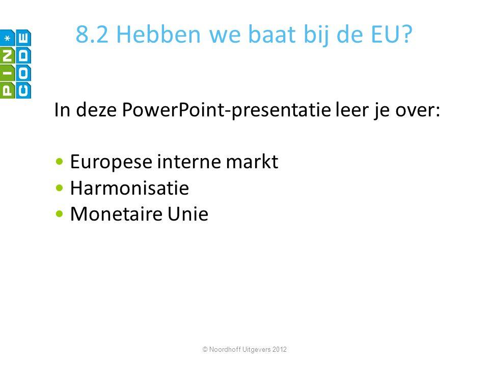 8.2 Hebben we baat bij de EU In deze PowerPoint-presentatie leer je over: Europese interne markt.