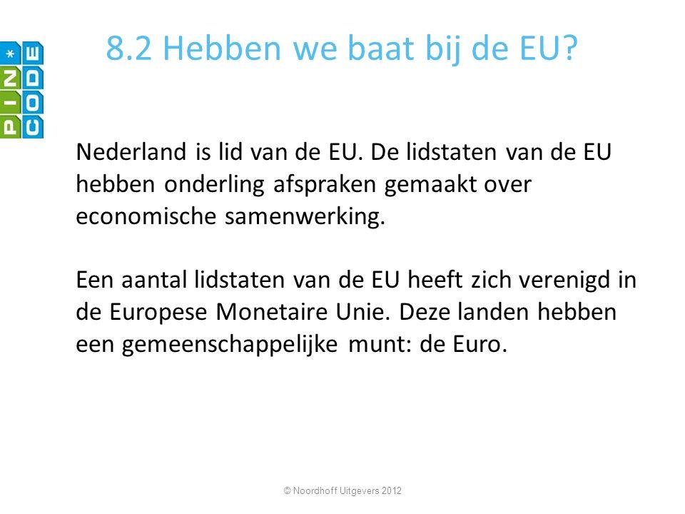 8.2 Hebben we baat bij de EU Nederland is lid van de EU. De lidstaten van de EU hebben onderling afspraken gemaakt over economische samenwerking.