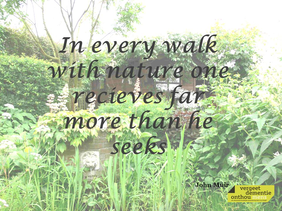 In every walk with nature one recieves far more than he seeks