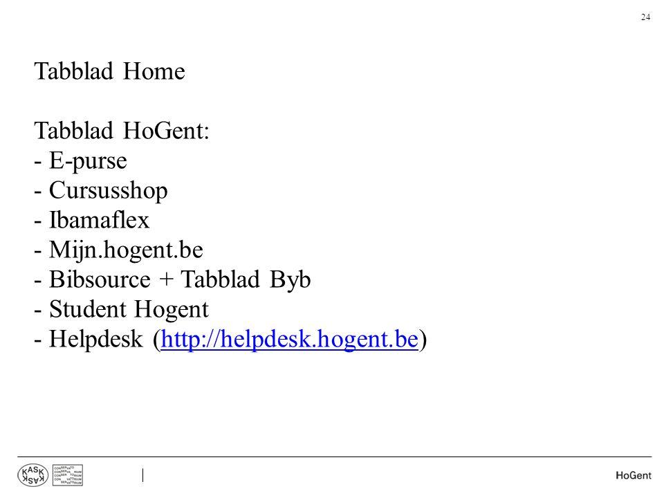 Tabblad Home Tabblad HoGent: - E-purse. - Cursusshop. - Ibamaflex. - Mijn.hogent.be. - Bibsource + Tabblad Byb.
