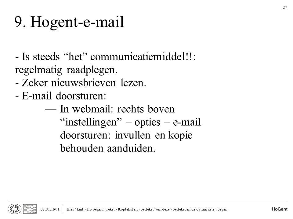 9. Hogent-e-mail - Is steeds het communicatiemiddel!!: regelmatig raadplegen. - Zeker nieuwsbrieven lezen.