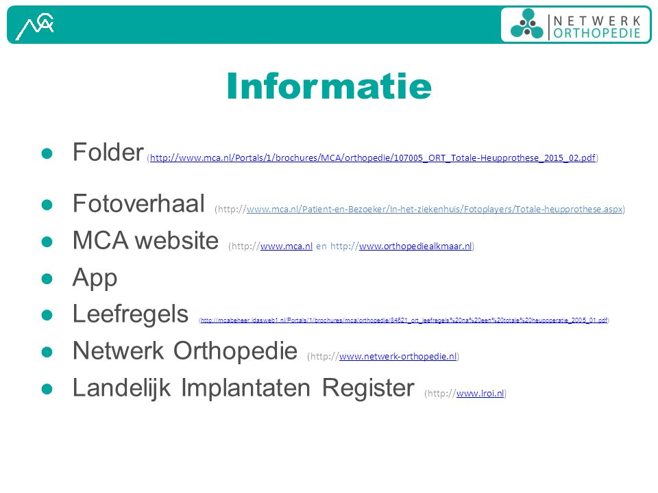 Informatie Folder (http://www.mca.nl/Portals/1/brochures/MCA/orthopedie/107005_ORT_Totale-Heupprothese_2015_02.pdf)