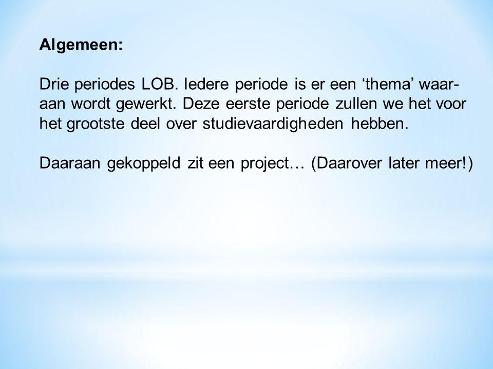 Algemeen: Drie periodes LOB. Iedere periode is er een 'thema' waar- aan wordt gewerkt. Deze eerste periode zullen we het voor.