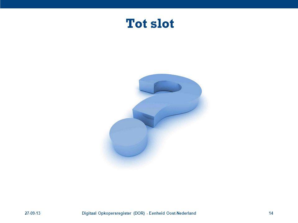 Tot slot 27-09-13 Digitaal Opkopersregister (DOR) - Eenheid Oost-Nederland