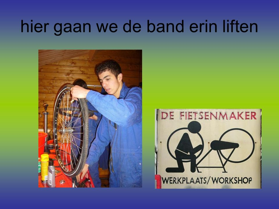 hier gaan we de band erin liften