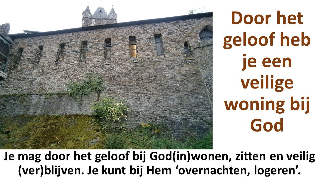 Door het geloof heb je een veilige woning bij God