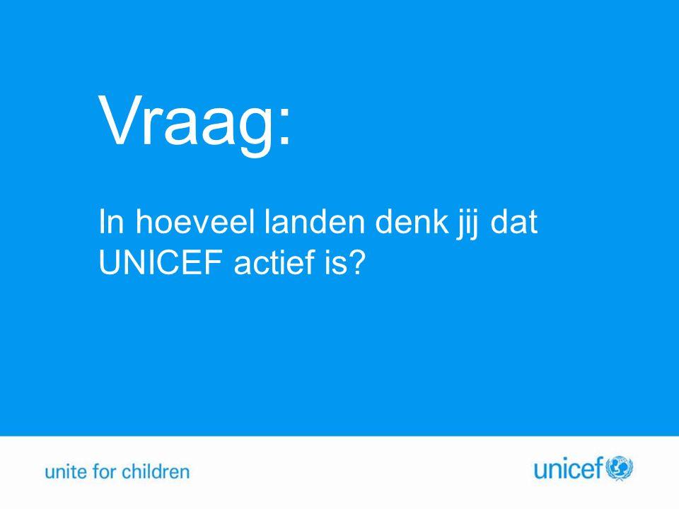 Vraag: In hoeveel landen denk jij dat UNICEF actief is