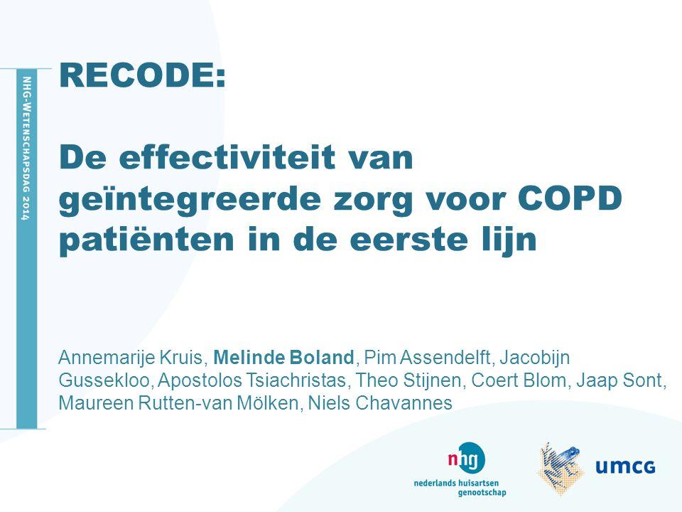 RECODE: De effectiviteit van geïntegreerde zorg voor COPD patiënten in de eerste lijn. Annemarije Kruis, Melinde Boland, Pim Assendelft, Jacobijn.