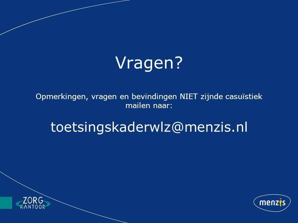 Vragen Opmerkingen, vragen en bevindingen NIET zijnde casuïstiek mailen naar: toetsingskaderwlz@menzis.nl