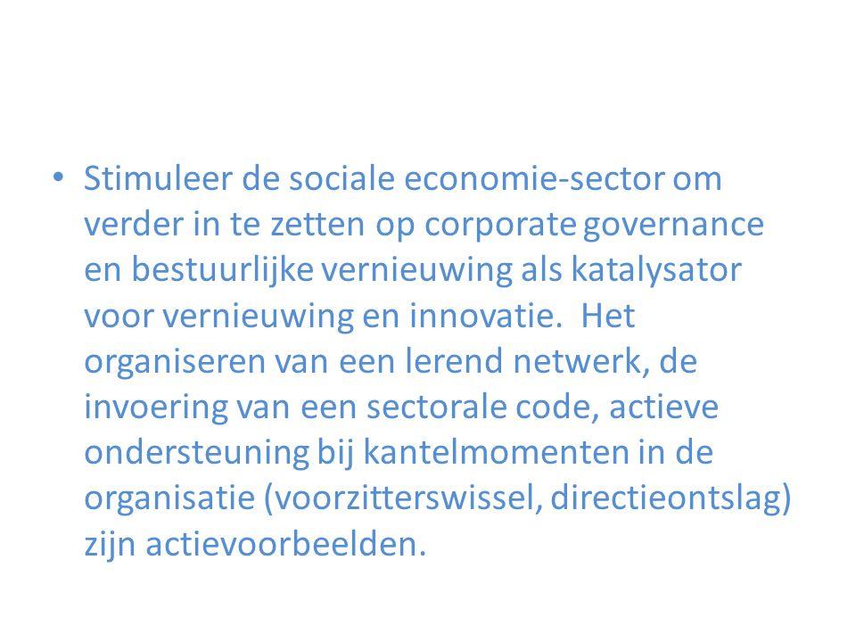 Stimuleer de sociale economie-sector om verder in te zetten op corporate governance en bestuurlijke vernieuwing als katalysator voor vernieuwing en innovatie.