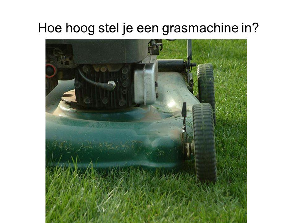 Hoe hoog stel je een grasmachine in