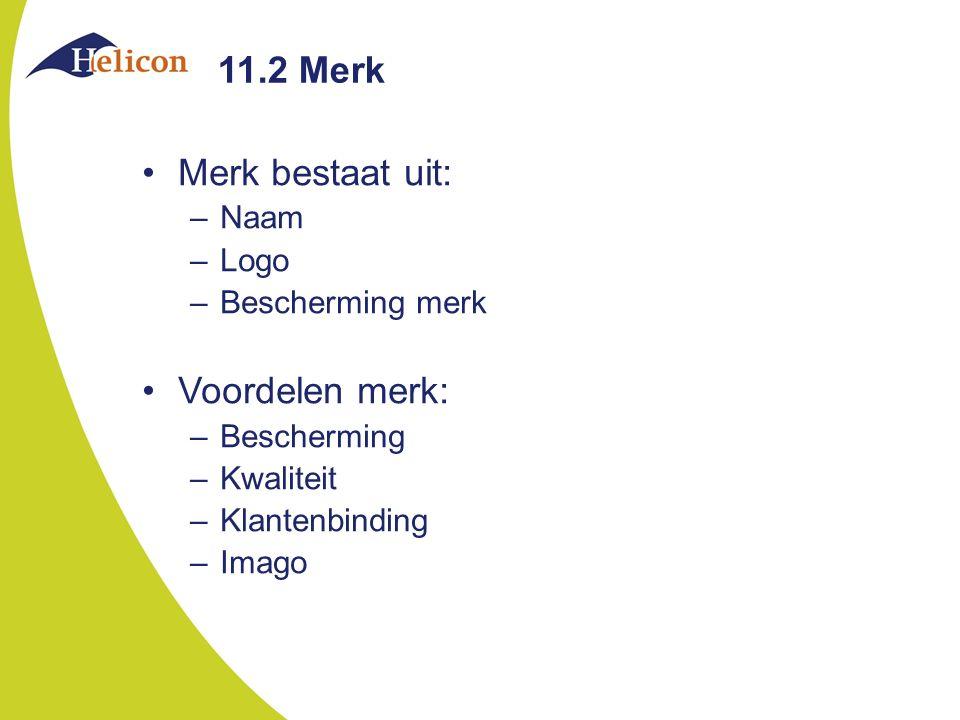 11.2 Merk Merk bestaat uit: Voordelen merk: Naam Logo Bescherming merk