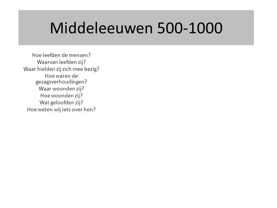 Middeleeuwen 500-1000 Hoe leefden de mensen Waarvan leefden zij