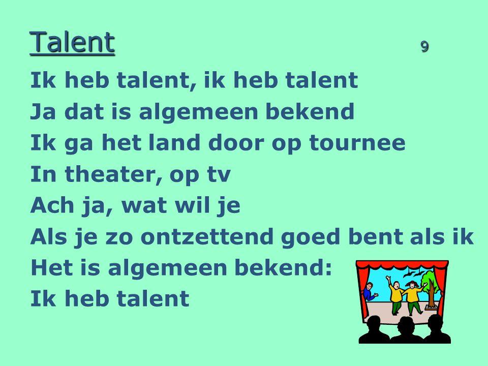 Talent 9 Ik heb talent, ik heb talent Ja dat is algemeen bekend
