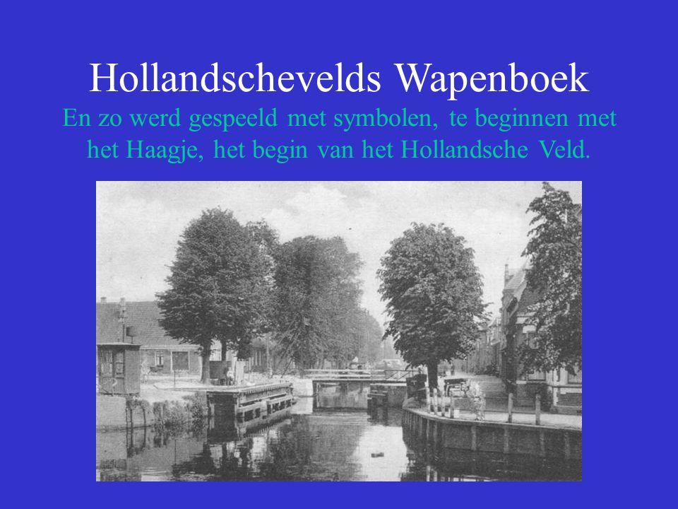Hollandschevelds Wapenboek En zo werd gespeeld met symbolen, te beginnen met het Haagje, het begin van het Hollandsche Veld.