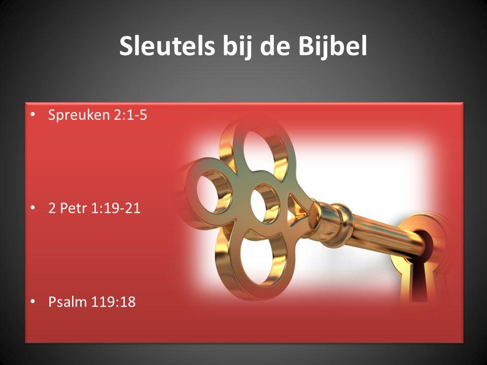 Sleutels bij de Bijbel Spreuken 2:1-5 2 Petr 1:19-21 Psalm 119:18