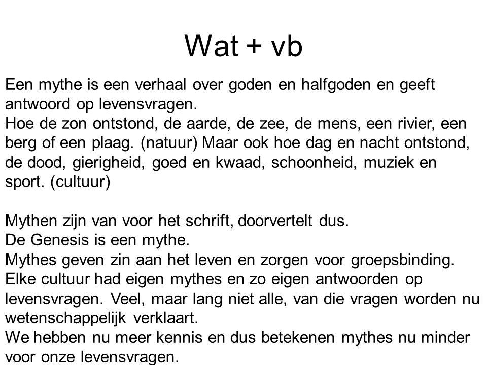 Wat + vb Een mythe is een verhaal over goden en halfgoden en geeft antwoord op levensvragen.
