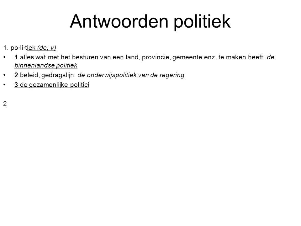 Antwoorden politiek 1. po·li·tiek (de; v)