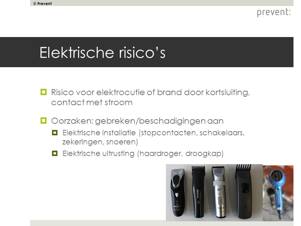 Elektrische risico's Risico voor elektrocutie of brand door kortsluiting, contact met stroom. Oorzaken: gebreken/beschadigingen aan.