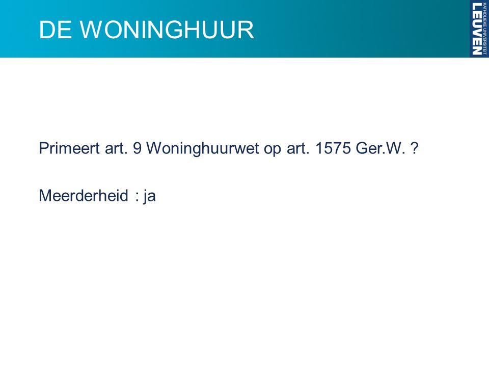 DE WONINGHUUR Primeert art. 9 Woninghuurwet op art. 1575 Ger.W. Meerderheid : ja