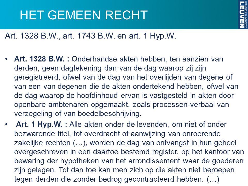 HET GEMEEN RECHT Art. 1328 B.W., art. 1743 B.W. en art. 1 Hyp.W.