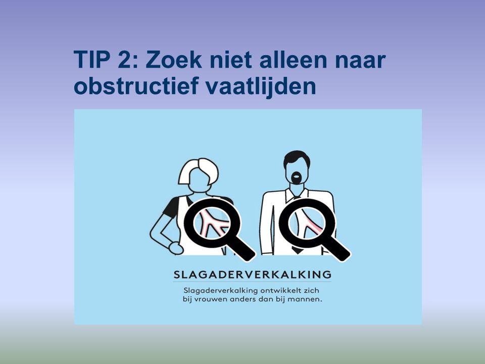 TIP 2: Zoek niet alleen naar obstructief vaatlijden