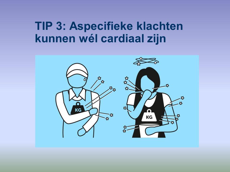 TIP 3: Aspecifieke klachten kunnen wél cardiaal zijn