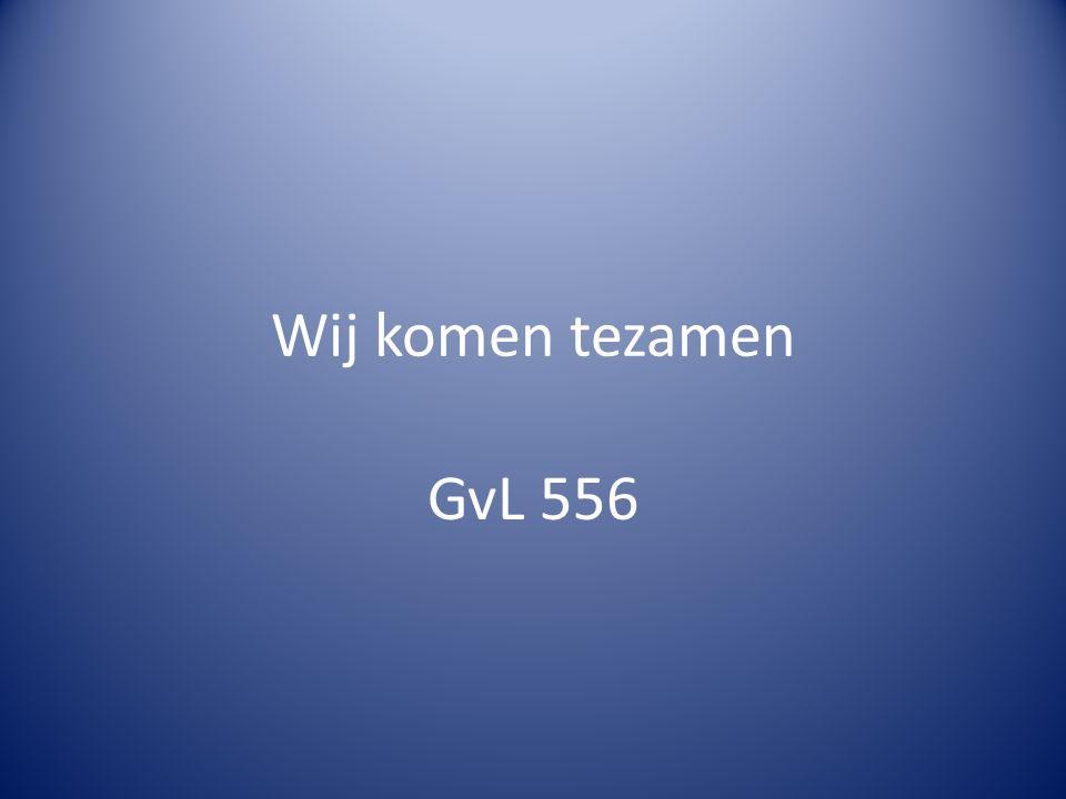 Wij komen tezamen GvL 556