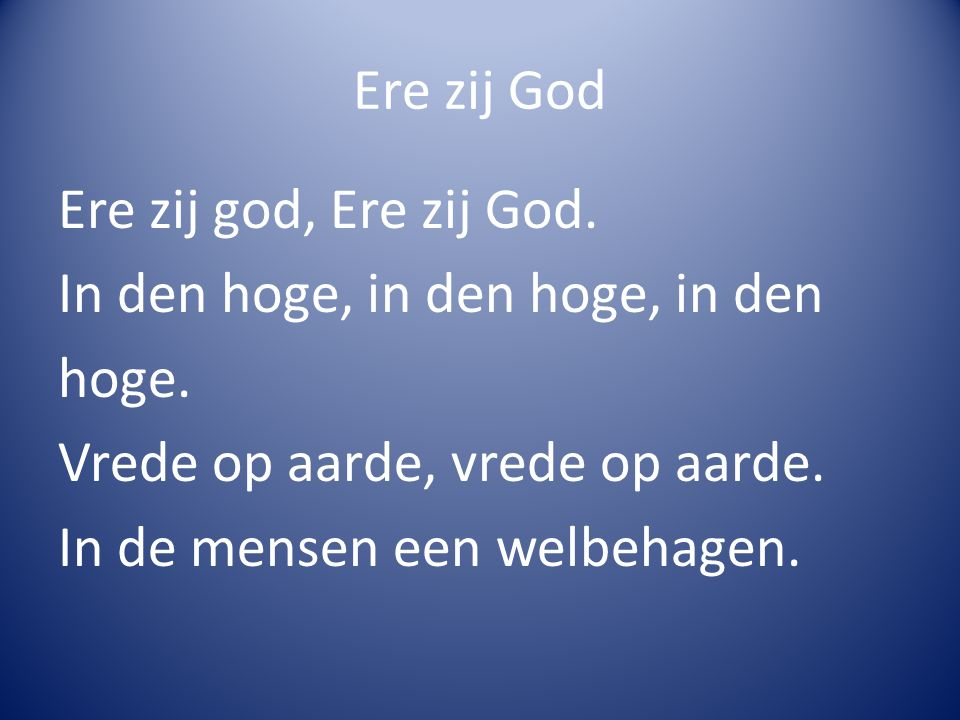 Ere zij God Ere zij god, Ere zij God. In den hoge, in den hoge, in den hoge.