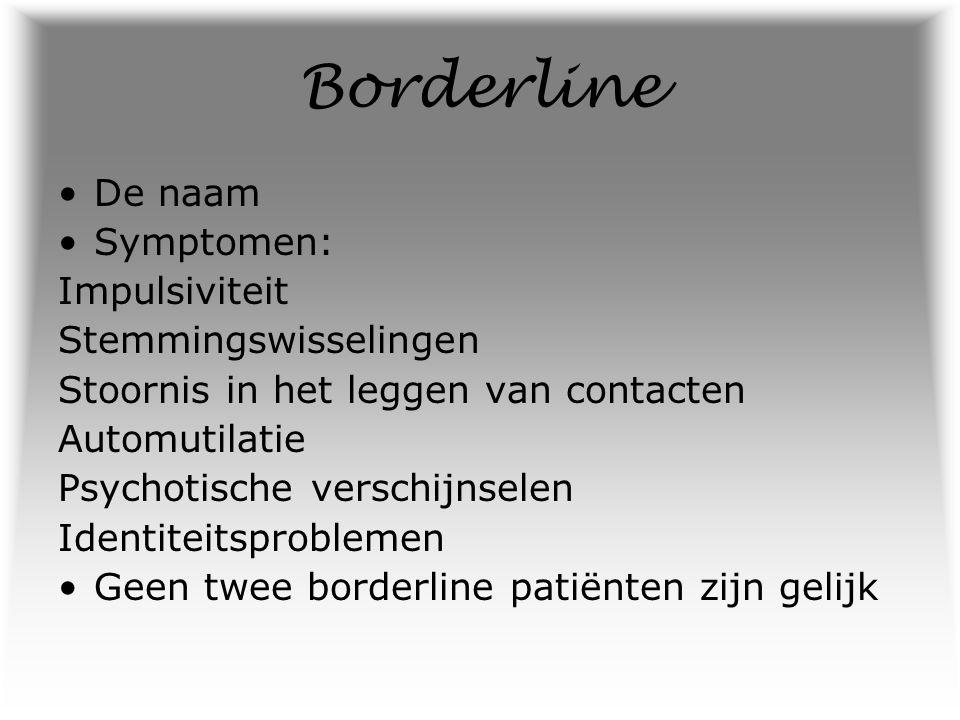 Borderline De naam Symptomen: Impulsiviteit Stemmingswisselingen