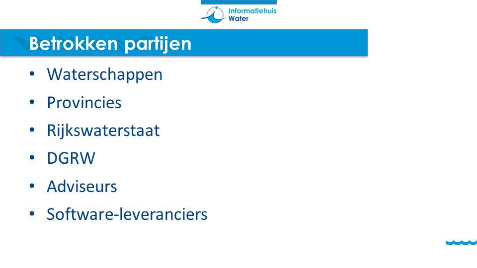 Betrokken partijen Waterschappen Provincies Rijkswaterstaat DGRW Adviseurs Software-leveranciers