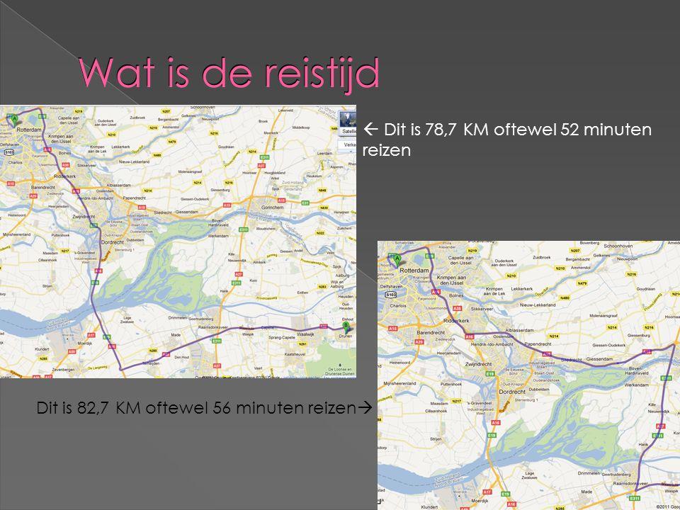 Wat is de reistijd  Dit is 78,7 KM oftewel 52 minuten reizen