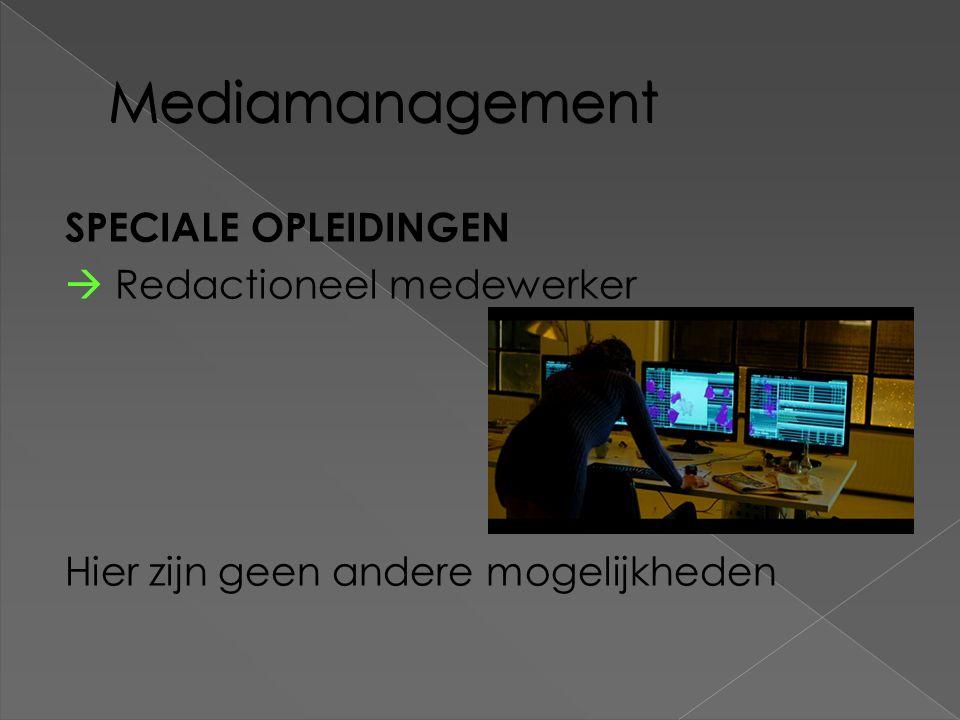 Mediamanagement SPECIALE OPLEIDINGEN  Redactioneel medewerker