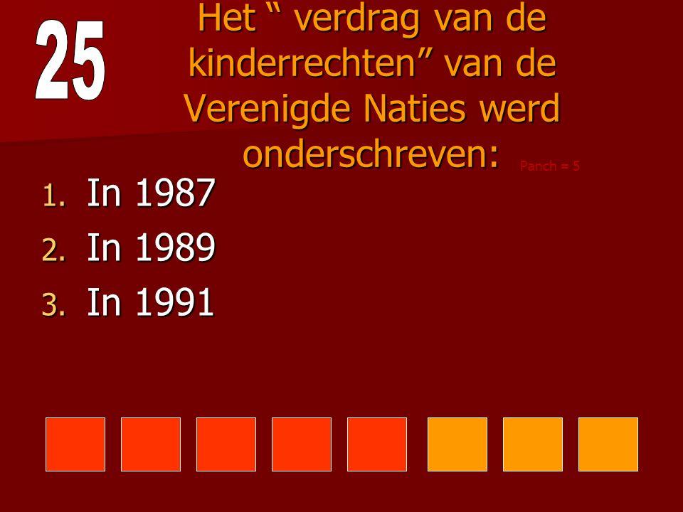 25 Het verdrag van de kinderrechten van de Verenigde Naties werd onderschreven: Panch = 5. In 1987.