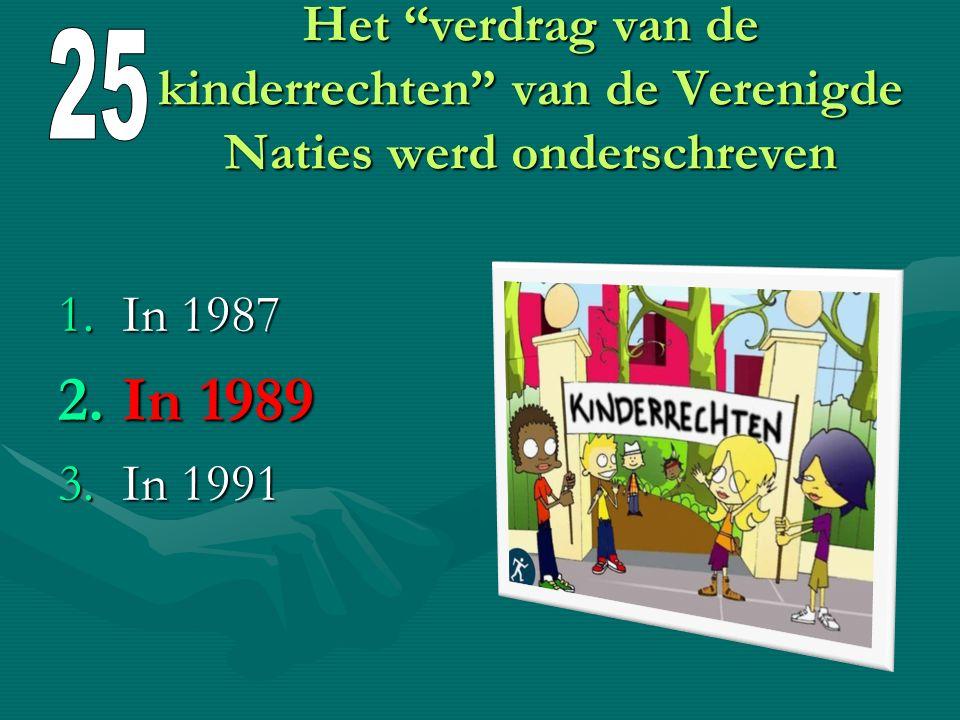 25 Het verdrag van de kinderrechten van de Verenigde Naties werd onderschreven. In 1987. In 1989.
