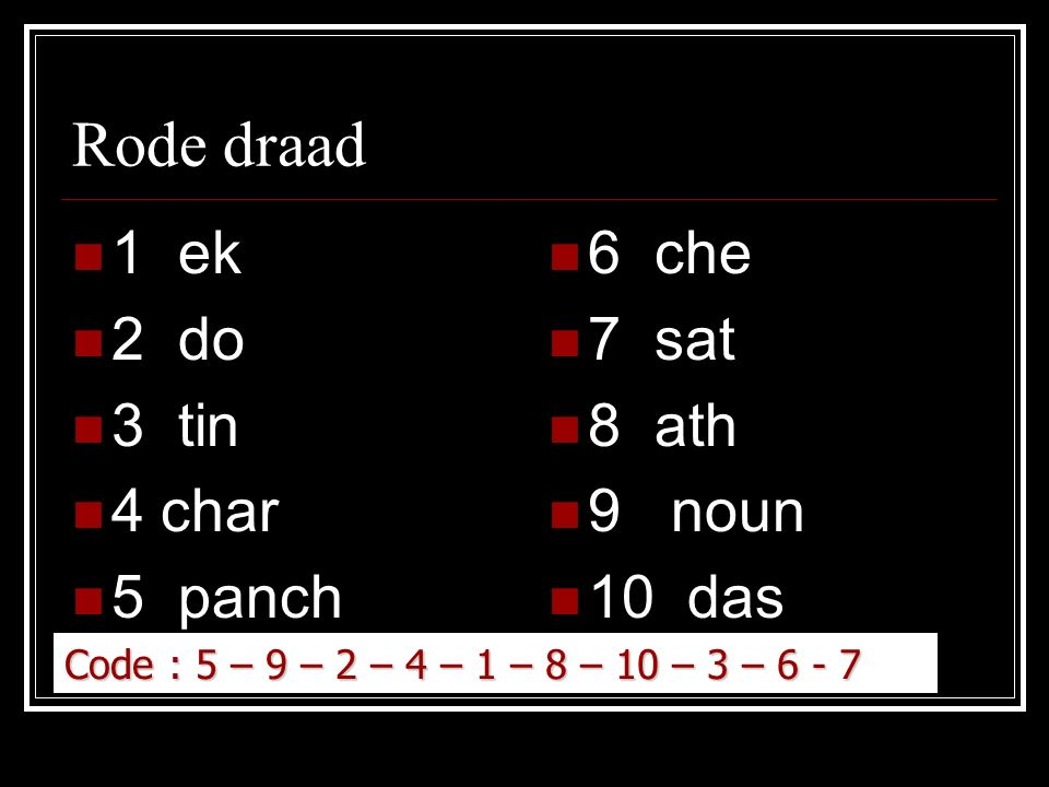 Rode draad 1 ek 2 do 3 tin 4 char 5 panch 6 che 7 sat 8 ath 9 noun