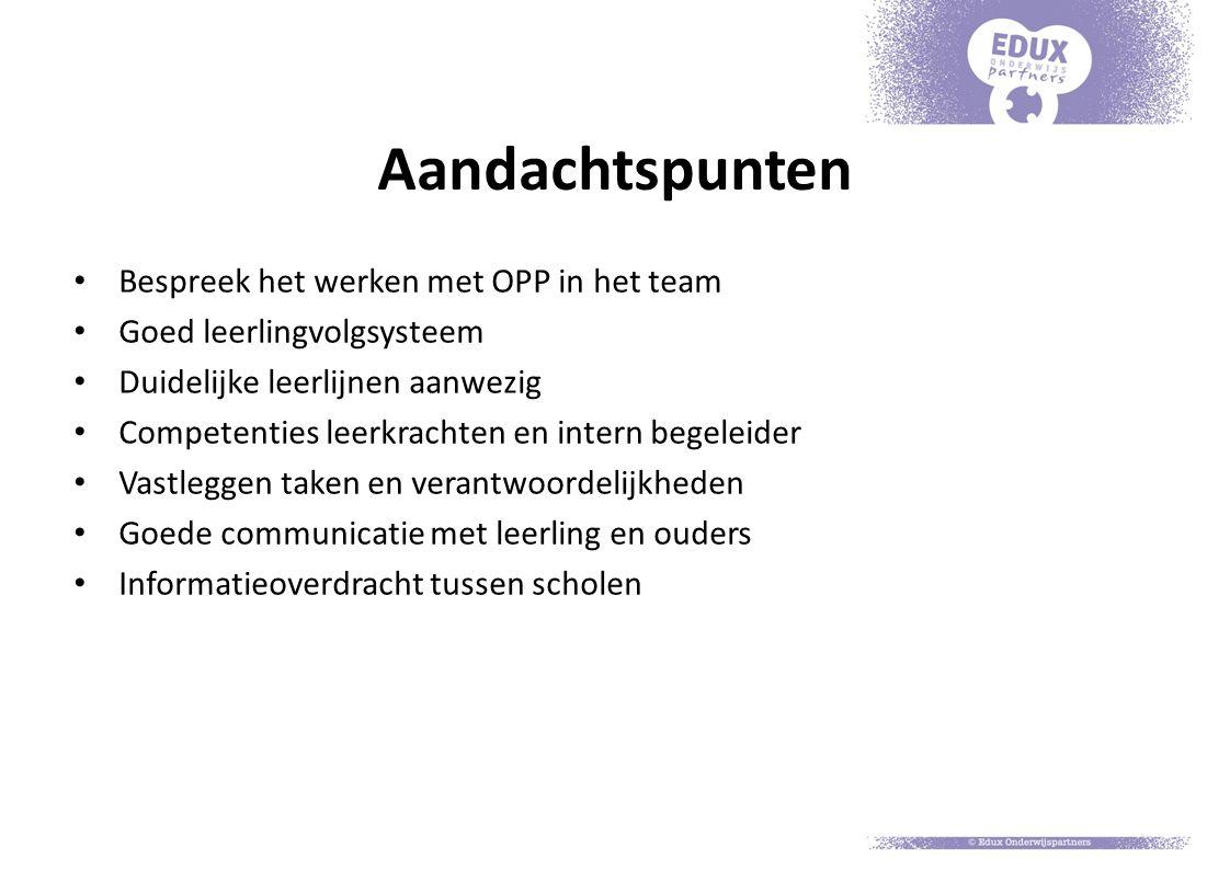 Aandachtspunten Bespreek het werken met OPP in het team