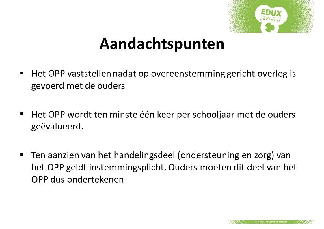 Aandachtspunten Het OPP vaststellen nadat op overeenstemming gericht overleg is gevoerd met de ouders.