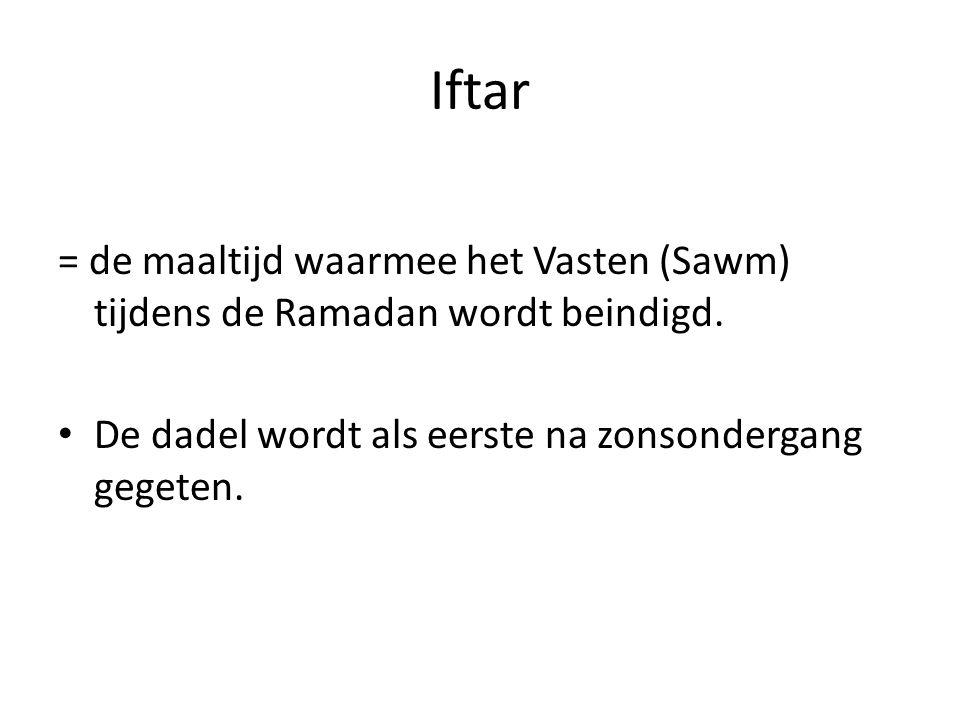 Iftar = de maaltijd waarmee het Vasten (Sawm) tijdens de Ramadan wordt beindigd.