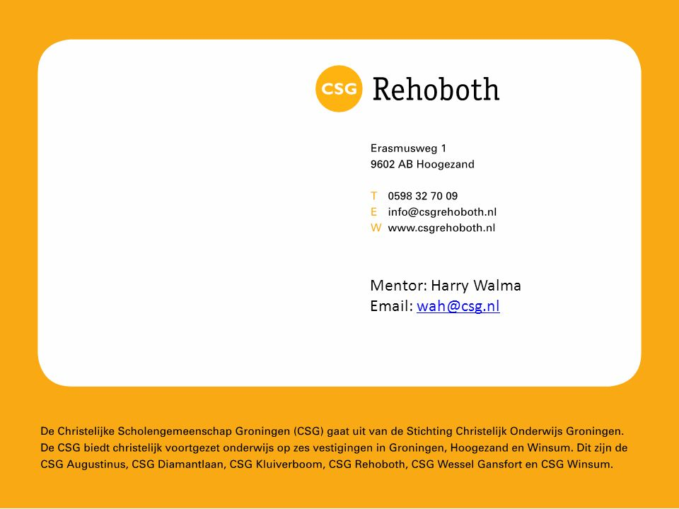 Mentor: Harry Walma Email: wah@csg.nl