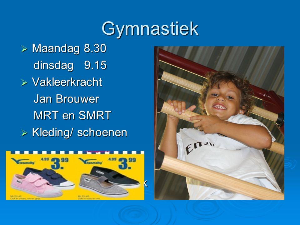 Gymnastiek Maandag 8.30 dinsdag 9.15 Vakleerkracht Jan Brouwer